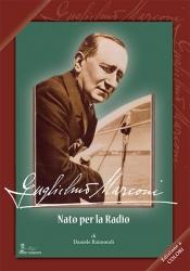 Guglielmo Marconi. Nato per la Radio